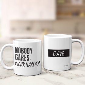 Personalized Nobody Cares Work Harder 11oz Mug Empty